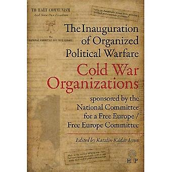 The Inauguration of Organized Political Warfare: The Cold War Organizations Sponsored by the National Committee...