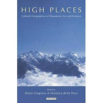 High Places: Cultural Geographies of Mountains and Ice (International Library of Human Geography)
