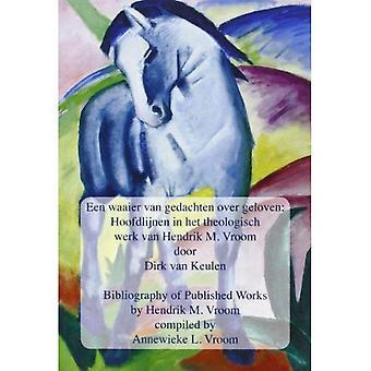 Een Waaier Van Gedachten Over Geloven - Bibliography of Published Works by Hendrik M. Vroom