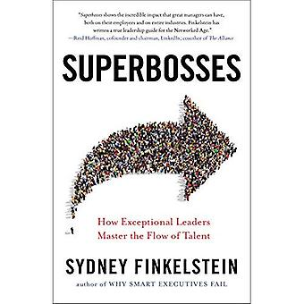Superbosses: How Exceptional� Leaders Master the Flow of Talent