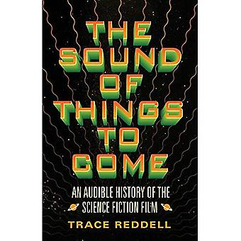 Sound of Things to Come: eine hörbare Geschichte des Science-Fiction-Films