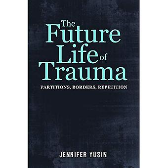 The Future Life of Trauma:� Partitions, Borders, Repetition