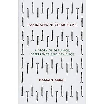 Pakistan's Nuclear Bomb: A Story of Defiance, Deterrence, and Deviance