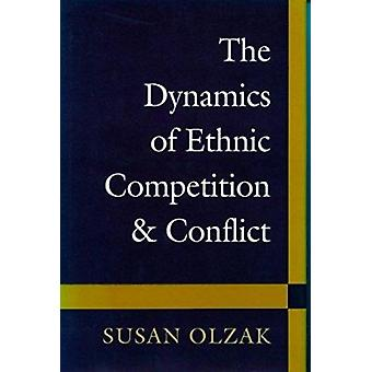 The Dynamics of Ethnic Competition and Conflict by Susan Olzak - Susa