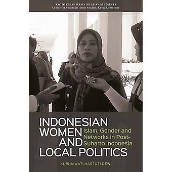 Indonesian Women and Local Politics - Islam - Gender and Networks in P