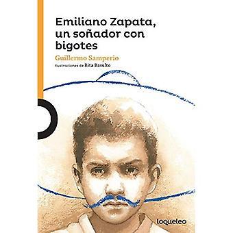 Emiliano Zapata, Un Sonador� Con Bigotes / Emiliano Zapata, a Dreamer with a Mustache (Serie Naranja) Spanish Edition (Serie Naranja)