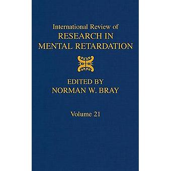 International Review of Research in Mental Retardation Volume 21 by Bray & Norman W.