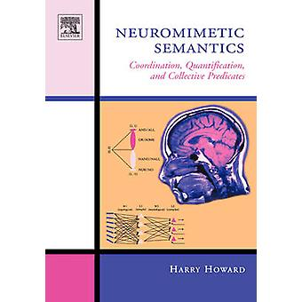 Neuromimetic Semantics Coordination Quantification and Collective Predicates by Howard & Harry