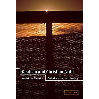 Realism and Christian Faith God Grammar and Meaning by Moore & Andrew
