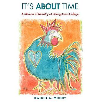 Its About Time A Memoir of Ministry at Georgetown College by Moody & Dwight A.