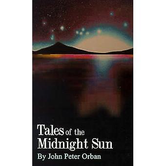 Tales of the Midnight Sun by Orban & John P.