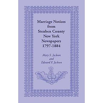 Marriage Notices from Steuben County New York Newspapers 17971884 by Jackson & Mary S.