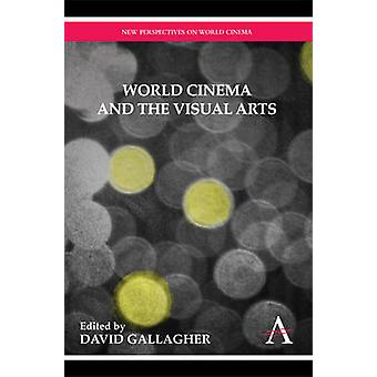 World Cinema and the Visual Arts by Gallagher & David