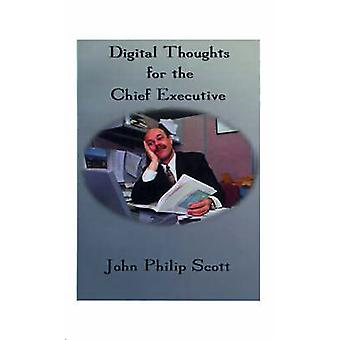 Digital Thoughts for the Chief Executive Or How to Thrive in the Digital Millennium by Scott & Phil