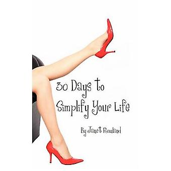 30 Days to Simplify Your Life by Rowland & Janet