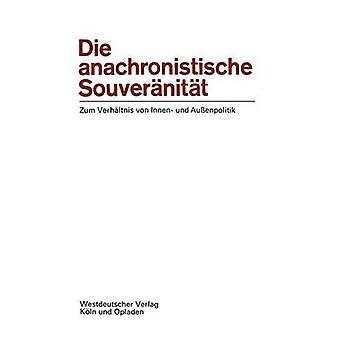 Die anachronistische Souvernitt Zum Verhltnis von Innen und Auenpolitik par Czempiel Czempiel & ErnstOtto ErnstOtto