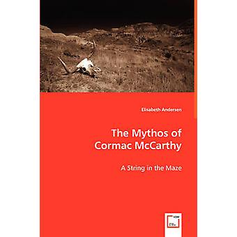 The Mythos of  Cormac McCarthy by Andersen & Elisabeth