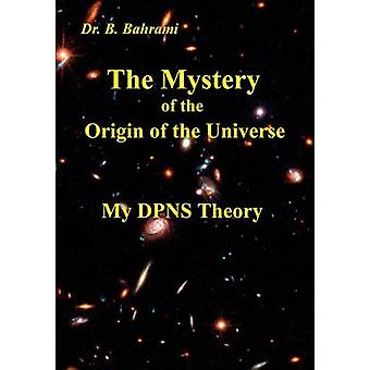 The Mystery of the Origin of the Universe by Bahrami & Bahram