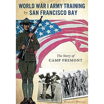 World War I Army Training by San Francisco Bay - - The Story of Camp Fr