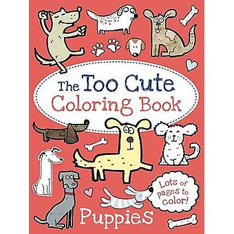 The Too Cute Coloring Book - Puppies by Little Bee Books - 97814998020