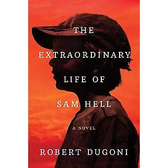The Extraordinary Life of Sam Hell - A Novel by Robert Dugoni - 978150
