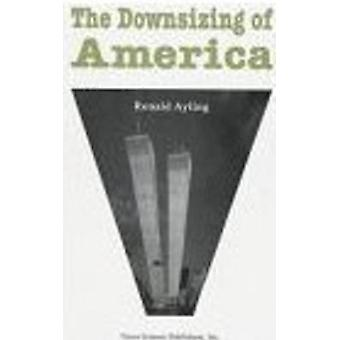 The Downsizing of America by Ronald Ayling - 9781560724315 Book