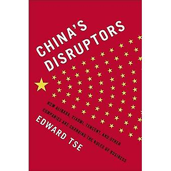China's Disruptors - How Alibaba - Xiaomi - Tencent - and Other Compan