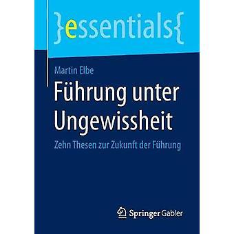 Fhrung unter Ungewissheit by Elbe & Martin