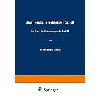 Amerikanische Betriebswirtschaft Die Praxis der Unternehmungen in den USA por Abromeit & HansGnther