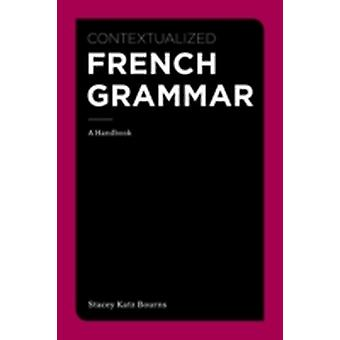 Contextualized French Grammar by Stacey Katz Bourns