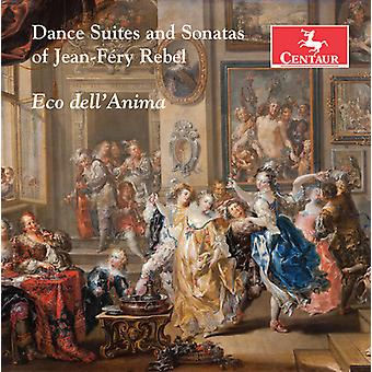 Rebel, J. / Dell'Anima, Eco - Jean-Frey Rebel: Dance Suites & Sonatas [CD] USA import