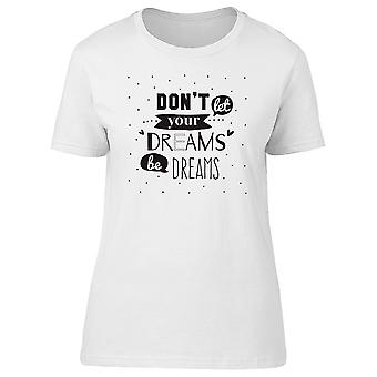 Dont Let Your Dreams Be Dreams Tee Women's -Image by Shutterstock