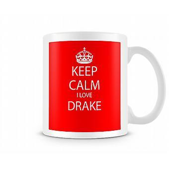 Keep Calm I Love Drake Printed Mug