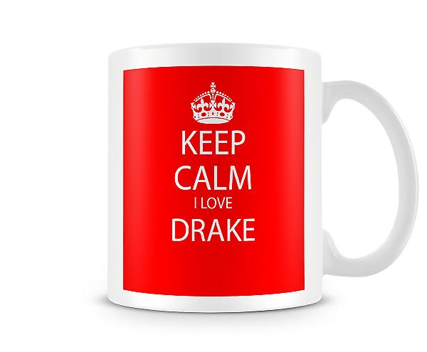 Keep Calm I Love Drake Printed Mug
