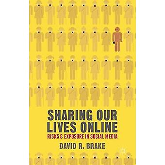Sharing Our Lives Online - Risks and Exposure in Social Media by David