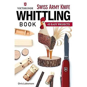 Victorinox Swiss Army Knife Book of Whittling - 43 Easy Projects by Ch