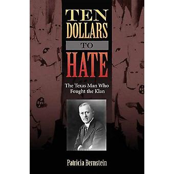 Ten Dollars to Hate - The Texas Man Who Fought the Klan by Patricia Be