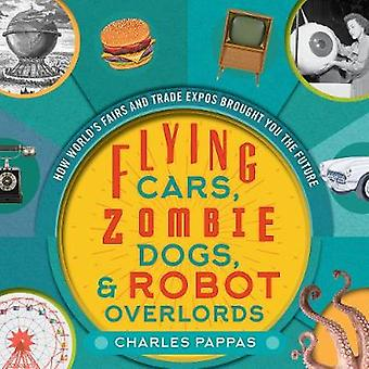 Flying Cars - Zombie Dogs - and Robot Overlords - How World's Fairs an