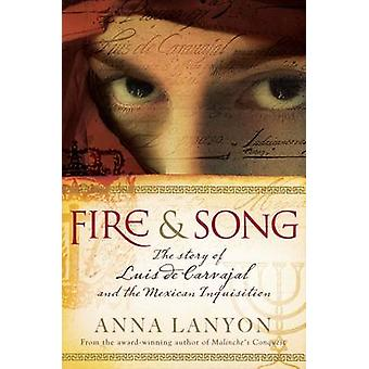 Fire and Song - The Story of Luis De Carvajal and the Mexican Inquisit