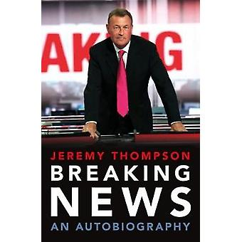 Breaking News - An Autobiography - 9781785902253 Book