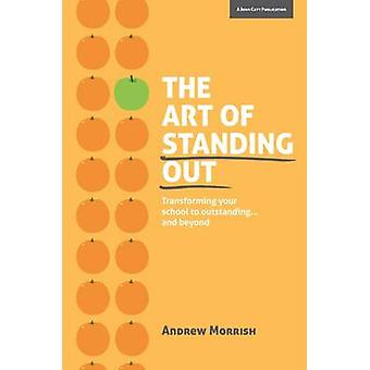 The Art of Standing Out - Transforming Your School to Outstanding... a