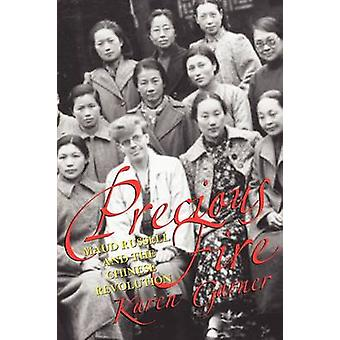 Precious Fire - Maud Russell and the Chinese Revolution by Karen Garne