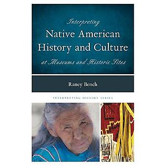 Interpreting Native American History and Culture at Museums and Historic Sites by Bench & Raney