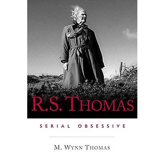 R.S. Thomas - Serial Obsessive by M. Wynn Thomas - 9780708326138 Book
