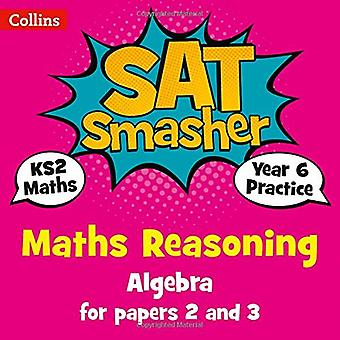 Collins KS2 SATs Smashers - Year 6 Maths Reasoning - Algebra for papers 2 and 3: 2018 tests