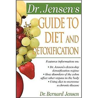 Dr. Jensen's Guide to Diet and Detoxification (Dr. Bernard Jensen Library)