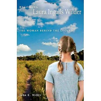 Becoming Laura Ingalls Wilder: The Woman Behind the Legend (Missouri Biography): The Woman Behind the Legend (Missouri Biography)