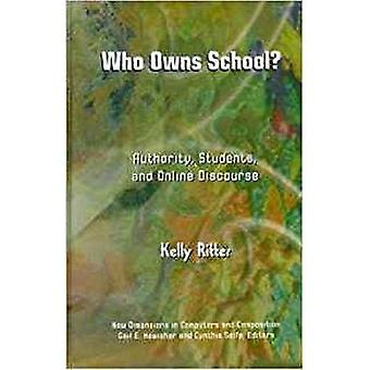 Who Owns School?: Authority, Students and Online Discourse (New Dimensions in Computers & Compositions)