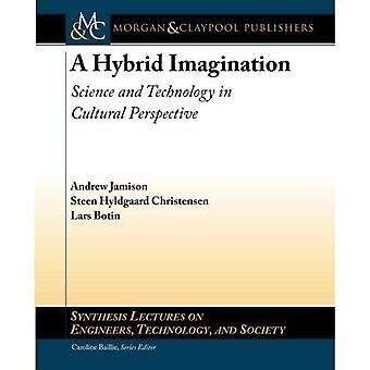 A Hybrid Imagination: Science and Technology in Cultural Perspective (Synthesis Lectures on Engineers, Technology...