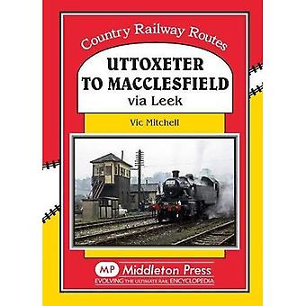 Uttoxeter to Macclesfield: Via Leek (Country Railway Routes)